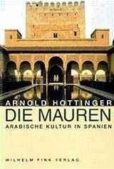 Dr. Arnold Hottinger: Die Mauren. Arabische Kultur in Spanien. ISBN:3-85823-566-0, 978-3770530755