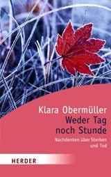 """Klara Obermüller: """"Weder Tag noch Stunde. Nachdenken über Sterben und Tod"""" (Huber, Frauenfeld 2007)"""