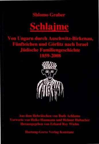 """""""Schlajme"""" – Von Ungarn durch Auschwitz, Fünfteichen und Görlitz nach Isreal - Jüdische Familiengeschichte 1859-2008"""